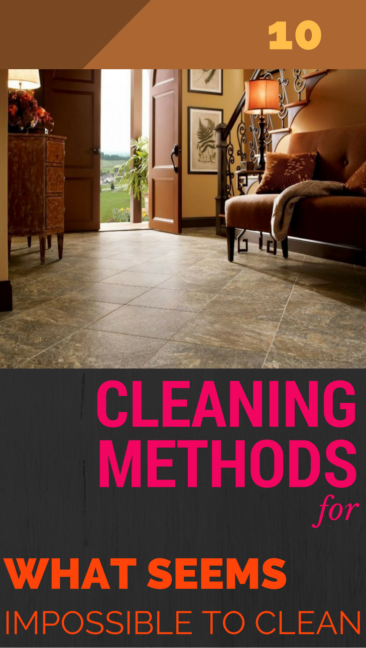 10 Cleaning Methods For What Seems Impossible To Clean